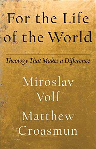 For the Life of the World: Theology That Makes a Difference