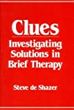 img - for By Steve de Shazer - Clues: Investigating Solutions in Brief Therapy (1988-05-02) [Paperback] book / textbook / text book