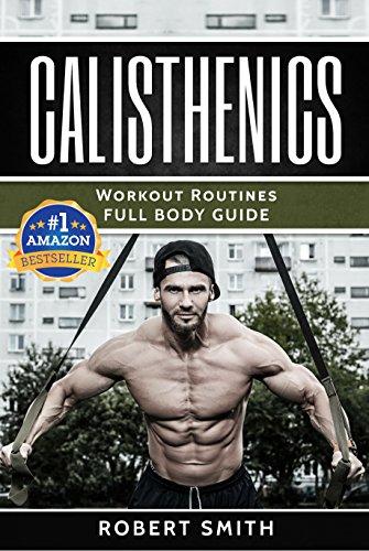 Calisthenics: Workout Routines - Full Body Transformation Guide  (calisthenics workouts, calisthenics for beginners,calisthenics books,  calisthenics