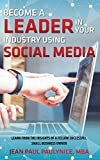 img - for BECOME A LEADER IN YOUR INDUSTRY USING SOCIAL MEDIA: Learn from the Insights of a Fellow Successful Small Business Owner book / textbook / text book