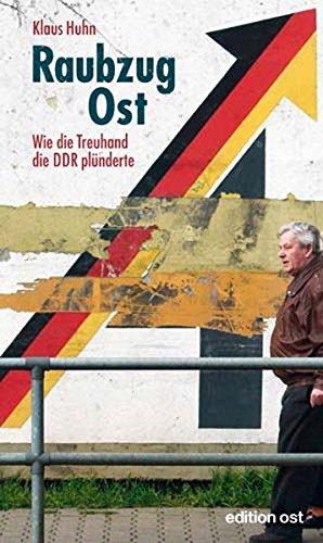 Raubzug Ost: Wie die Treuhand die DDR plünderte (edition ost)