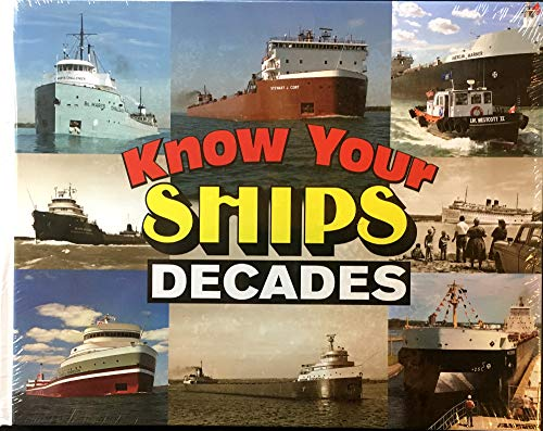 KNOW YOUR SHIPS - DECADES A Year-By-Year Timeline of GREAT LAKES SHIPS & EVENTS