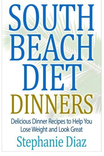 South Beach Diet Dinners: Delicious Dinner Recipes to Help You Lose Weight and Look Great pdf epub