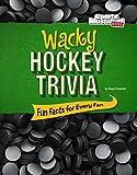 Wacky Hockey Trivia: Fun Facts for Every Fan (Wacky Sports Trivia)