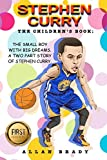 Stephen Curry: The Children's Book: The Small Boy with Big dreams. A Two Part Story of Stephen Curry: (Stephen Curry, Kobe Bryant, Lebron James, Michael Jordan, Basketball, Athlete, NBA)