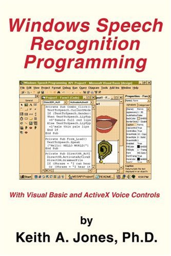 Windows Speech Recognition Programming: With Visual Basic and ActiveX Voice Controls (Speech Software Technical Professionals) by iUniverse, Inc.
