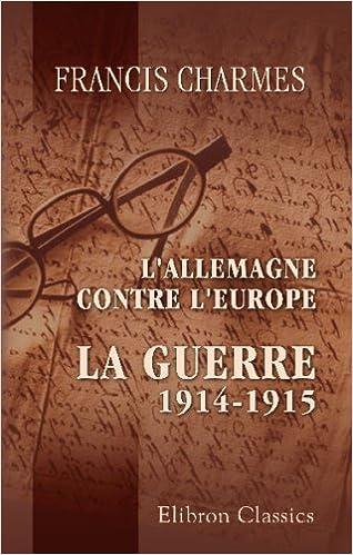 Livres gratuits en ligne L'Allemagne contre l'Europe: Série 1. La guerre, 1914-1915 pdf, epub
