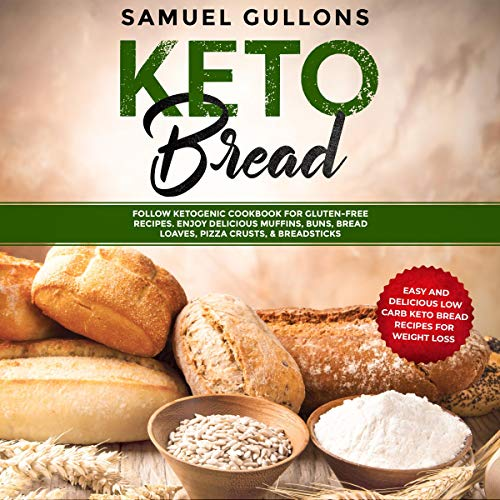 Keto Bread: Easy and Delicious Low Carb Keto Bread Recipes for Weight Loss. Follow Ketogenic Cookbook for Gluten-Free Recipes. Enjoy Delicious Muffins & Pizza by Samuel Gullons