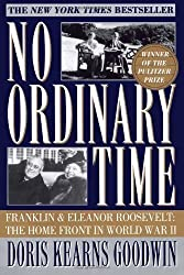 No Ordinary Time: Franklin and Eleanor Roosevelt: The Home Front in World War II 1st (first) Edition by Goodwin, Doris Kearns published by Simon & Schuster (1995)