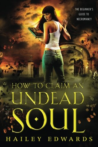 How to Claim an Undead Soul (The Beginner's Guide to Necromancy) (Volume (Hailey Platform)