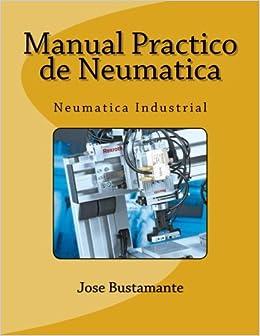 Manual Practico de Neumatica: Neumatica Industrial