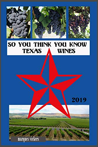 So You Think You Know Texas Wines, 2019 Edition: An Intimate Inside Profile of Texas Grown Wines