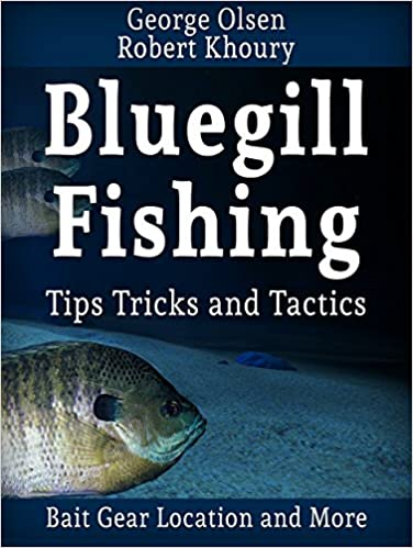 Fishing: Bluegill Tips Tricks and Tactics (Freshwater Fishing)