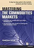 img - for Mastering the Commodities Markets: A step-by-step guide to the markets, products and their trading (Financial Times Series) by Francesca Taylor (2012-12-30) book / textbook / text book