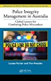 Police Integrity Management in Australia, Louise Porter and Timothy Prenzler, 1439895988