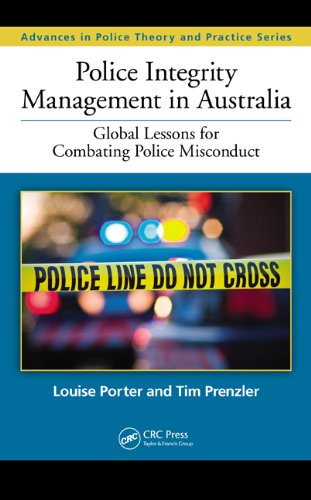 Download Police Integrity Management in Australia: Global Lessons for Combating Police Misconduct (Advances in Police Theory and Practice) Pdf