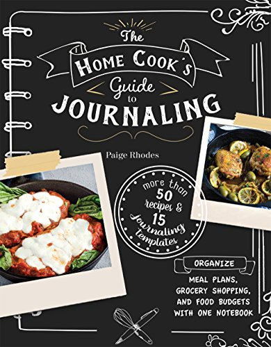 The Home Cook's Guide to Journaling: Organize Meal Plans, Grocery Shopping, and Food Budgets with One Notebook by Paige Rhodes