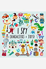 I Spy - Characters and Toys!: A Fun Guessing Game for 2-4 Year Olds Paperback