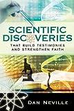 Scientific Discoveries That Build Testimonies and Strengthen Faith, Dan Neville, 0882909657