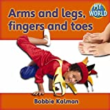 Arms and Legs, Fingers and Toes, Bobbie Kalman, 0778794164