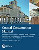 Coastal Construction Manual:  Principles and Practices of Planning, Siting, Designing, Constructing, and Maintaining Residential Buildings in Coastal ... Edition) (FEMA P-55 / Volume I / August 2011)