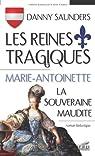 Les reines tragiques, tome 2 : Marie-Antoinette la souveraine tragique par Saunders