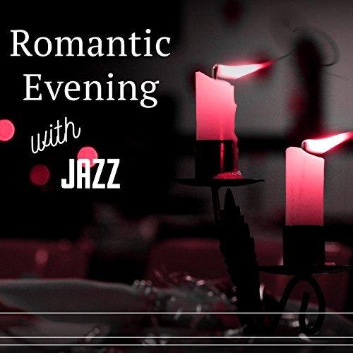 Romantic Evening with Jazz - Quiet Time with Sweetheart, Bouquet of Roses, Moment of Oblivion, Invitation to Coffee, Especially for You ()