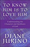 To Know Him Is to Love Him, Diane Jurino, 1615468013