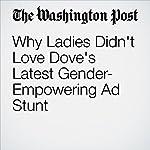 Why Ladies Didn't Love Dove's Latest Gender-Empowering Ad Stunt   Abha Bhattarai