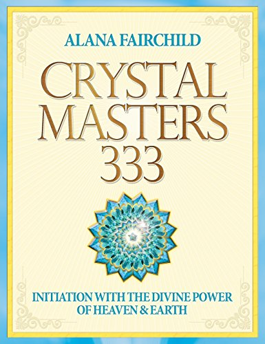 - Crystal Masters 333: Initiation with the Divine Power of Heaven & Earth
