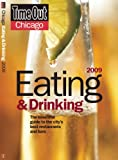 Time Out Chicago Eating and Drinking 2009: The Essential Guide to the City's Best Restaurants and Bars (Time Out Guides)