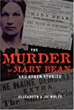 The Murder of Mary Bean and Other Stories (True Crime History), Elizabeth A. De Wolfe, 0873389182