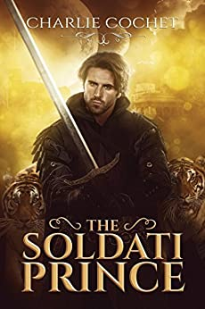 The Soldati Prince (Soldati Hearts Book 1) by [Cochet, Charlie]