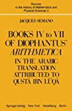 Books IV to VII of Diophantus' Arithmetica: in the Arabic Translation Attributed to Qustā ibn Lūqā (Sources in the History of Mathematics and Physical Sciences) (Bk. IV-VII, v. 3)