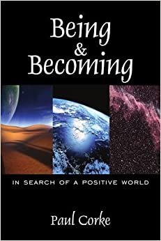 Being and Becoming: In Search of a Positive World by Paul Corke (2006-07-11)