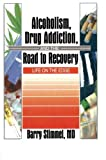 Alcoholism, Drug Addiction, and the Road to Recovery: Life on the Edge