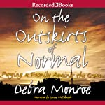 On the Outskirts of Normal | Debra Monroe