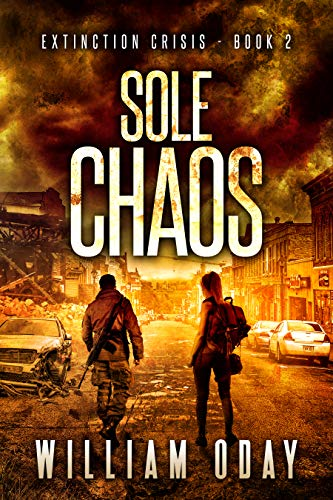 Sole Chaos: A Post-Apocalyptic EMP Science Fiction Survival Thriller (Extinction Crisis Book 2) by [Oday, William]