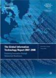img - for The Global Information Technology Report 2007-2008: Fostering Innovation through Networked Readiness book / textbook / text book