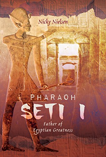 - Pharaoh Seti I: Father of Egyptian Greatness