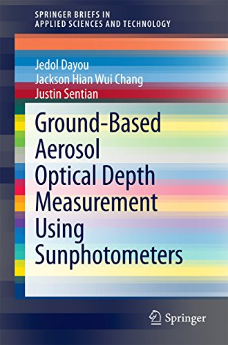 Ground-Based Aerosol Optical Depth Measurement Using Sunphotometers (SpringerBriefs in Applied Sciences and Technology) (Based Aerosol)