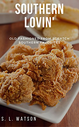 Southern Lovin': Old Fashioned from Scratch Southern Favorites (Southern Cooking Recipes Book 1) (Peanut Butter Cake Recipe With Cake Mix)