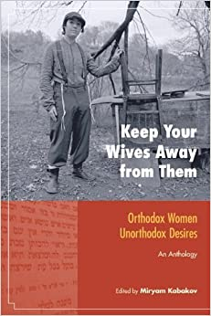 Book Keep Your Wives Away from Them: Orthodox Women, Unorthodox Desires (2010-05-11)
