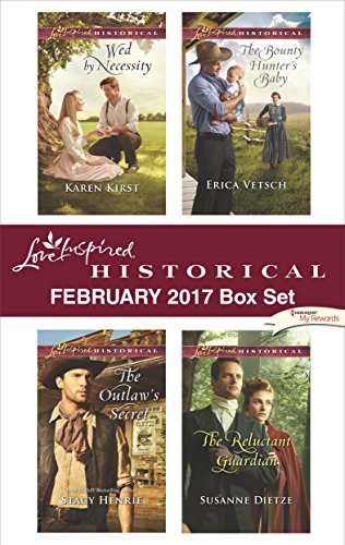 Love Inspired Historical February 2017 Box Set: Wed by Necessity\The Outlaw's Secret\The Bounty Hunter's Baby\The Reluctant (Wed Set)