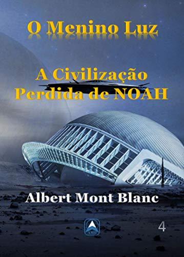 O Menino Luz: A  Civilização Perdida de Noah (Portuguese Edition)