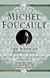 The Birth of Biopolitics: Lectures at the Collège de France, 1978-1979: Lectures at the College De France, 1978-1979 (Michel Foucault: Lectures at the Collège de France)