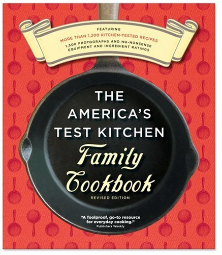 New Family Cookbook (The America's Test Kitchen Family Cookbook, Heavy-Duty Revised Edition)