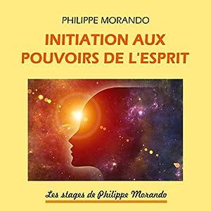 Initiation aux pouvoirs de l'esprit (Les stages de Philippe Morando 2)   Livre audio