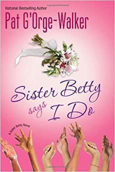 Sister Betty Says I Do by Pat G'Orge-Walker (2013-08-27)