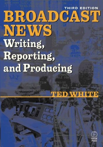 Broadcast News Writing, Reporting, and Producing, Third Edition